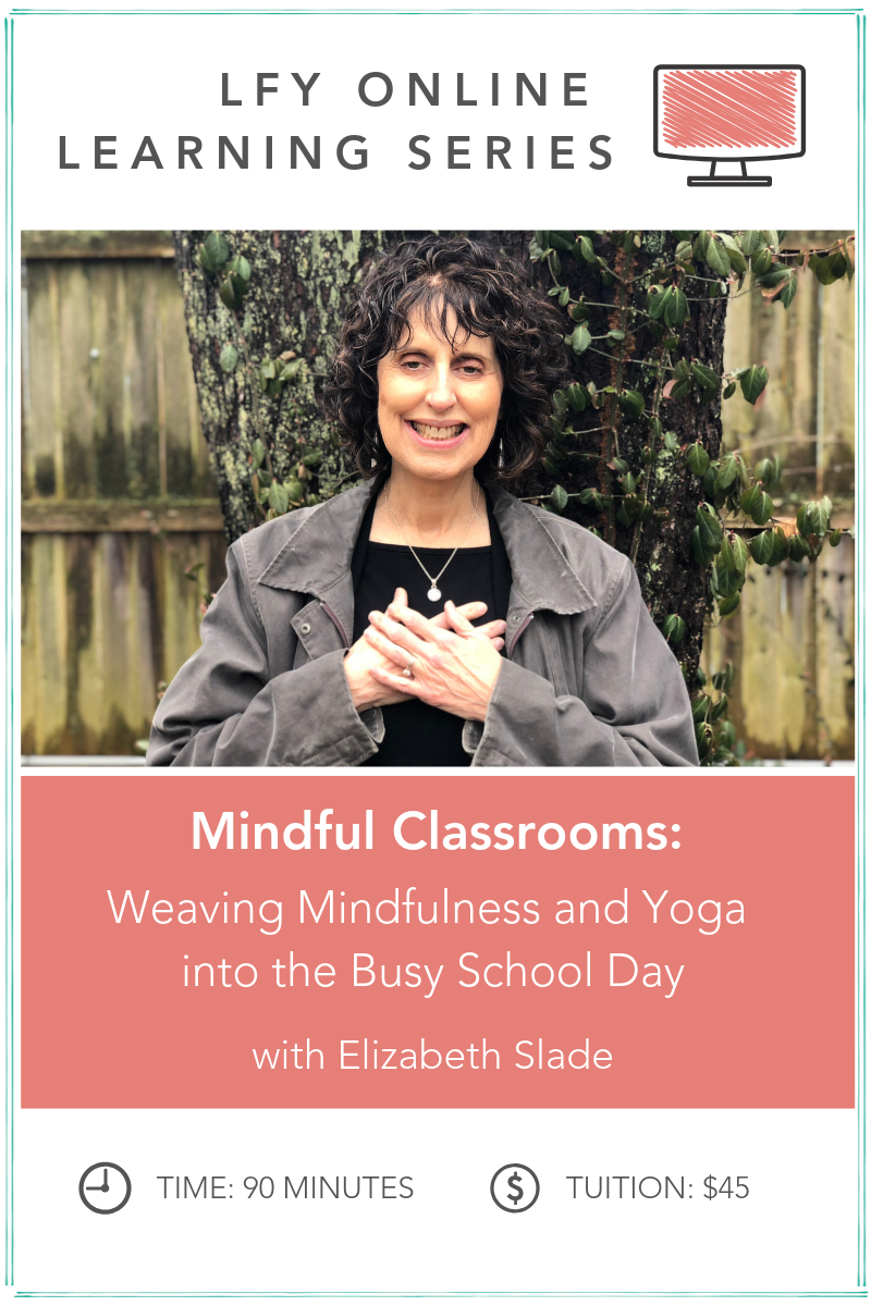 Mindful Classrooms: Introduction to Weaving Mindfulness + Yoga Into the  Busy School Day